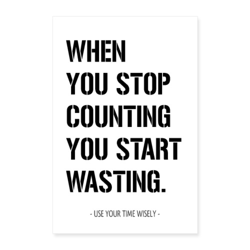 Stop wasting and start counting - Poster 40x60 cm