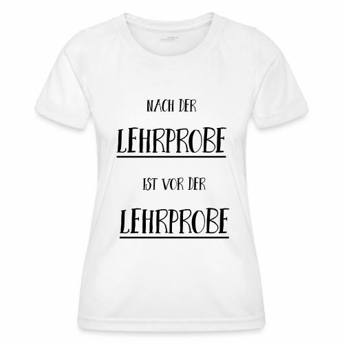 Nach der Lehrprobe ist vor der Lehrprobe - Frauen Funktions-T-Shirt