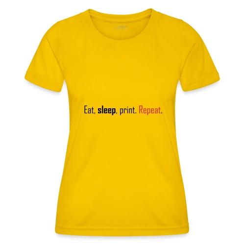 Eat, sleep, print. Repeat. - Women's Functional T-Shirt