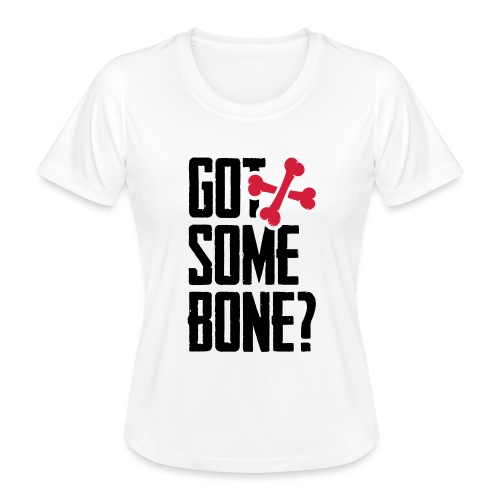 Got some bone? - Naisten tekninen t-paita