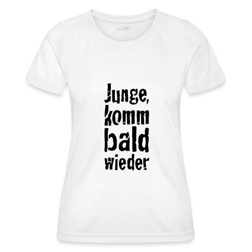 junge, komm bald wieder - Frauen Funktions-T-Shirt