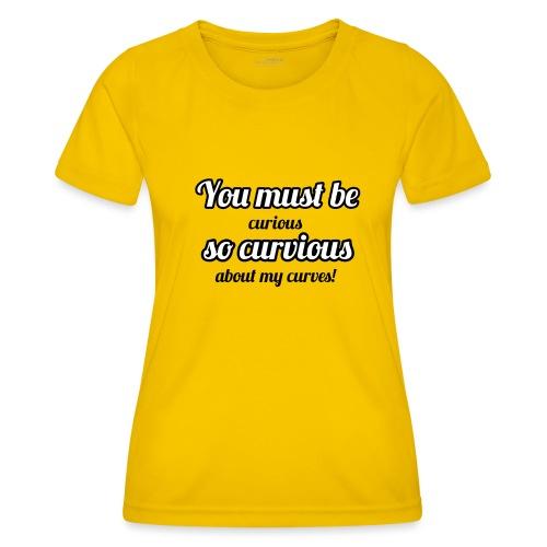 YOU MUST BE - SO CURVIOUS ' - Women's Functional T-Shirt