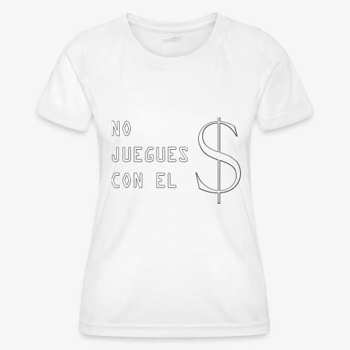 NO JUEGUES CON EL DINERO - Camiseta funcional para mujeres