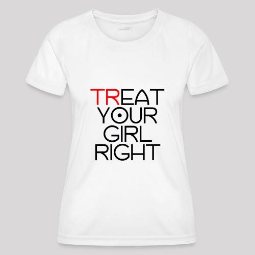Treat Your Girl Right - Functioneel T-shirt voor vrouwen