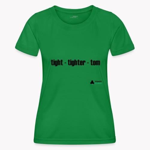 tight - tighter - tom - Frauen Funktions-T-Shirt