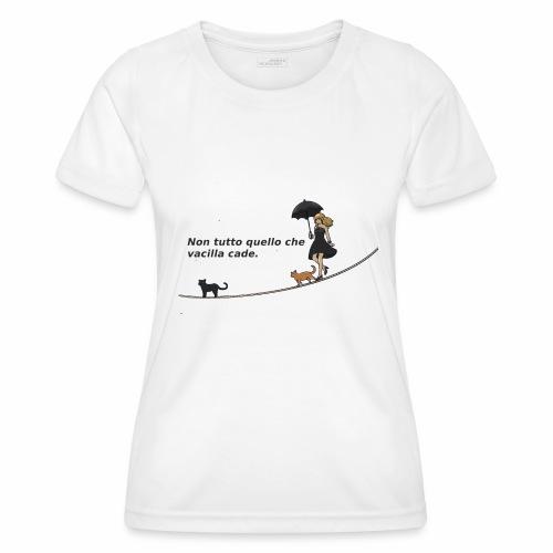 Non tutto quello che vacilla cade - Maglietta sportiva per donna