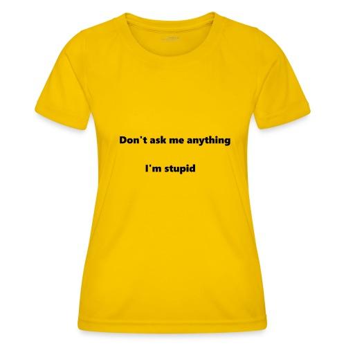 I'm stupid - Naisten tekninen t-paita