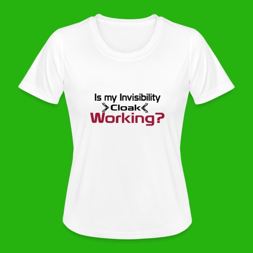 Is my invisibility cloak working shirt - Women's Functional T-Shirt