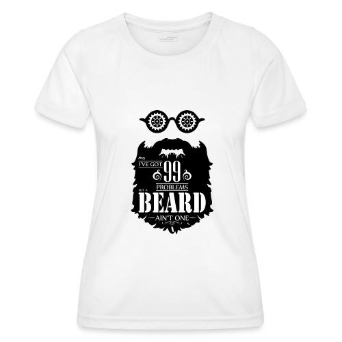 99 Problems Beard - Naisten tekninen t-paita