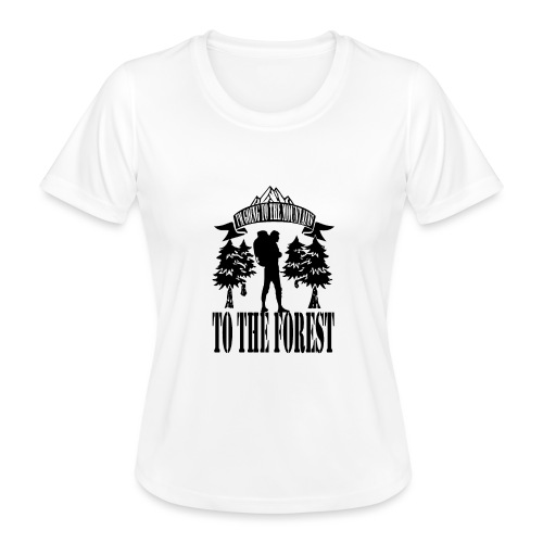 I m going to the mountains to the forest - Women's Functional T-Shirt