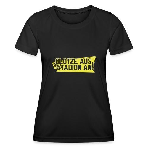 GLOTZE AUS, STADION AN! - Frauen Funktions-T-Shirt