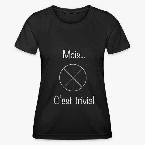 Mais...C'est trivial - Frauen Funktions-T-Shirt