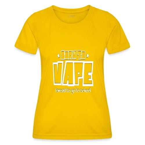 Born to vape - Women's Functional T-Shirt