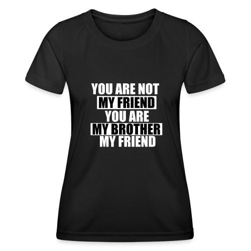 my friend - T-shirt sport Femme