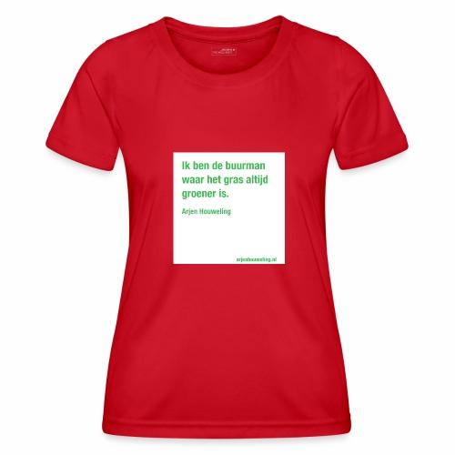 Ik ben de buurman waar het gras altijd groener is - Functioneel T-shirt voor vrouwen