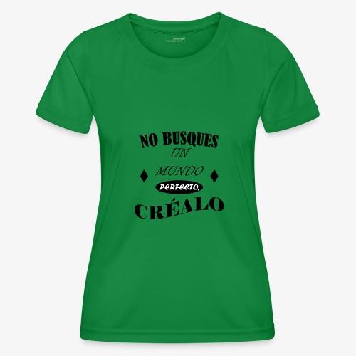 NO BUSQUES UN MUNDO PERFECTO, CRÉALO - Camiseta funcional para mujeres