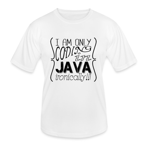 I am only coding in Java ironically!!1 - Men's Functional T-Shirt