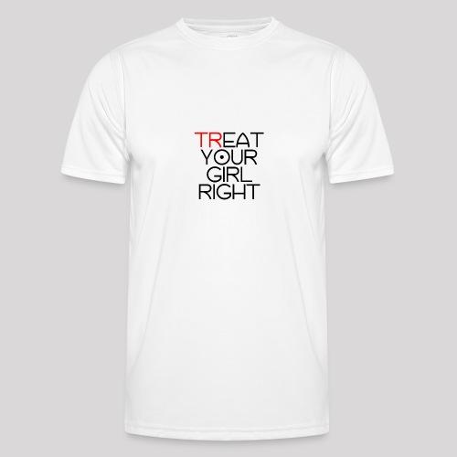 Treat Your Girl Right - Functioneel T-shirt voor mannen
