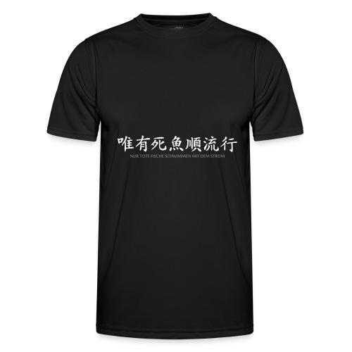 Nur tote Fische schwimmen mit dem Strom - Männer Funktions-T-Shirt