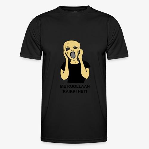 ME KUOLLAAN KAIKKI HETI - Miesten tekninen t-paita
