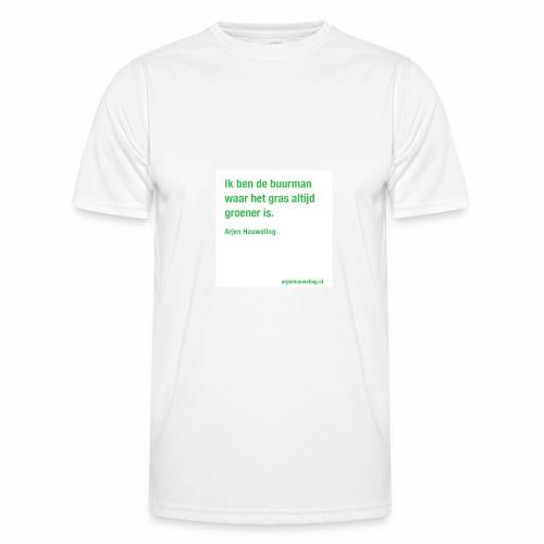 Ik ben de buurman waar het gras altijd groener is - Functioneel T-shirt voor mannen