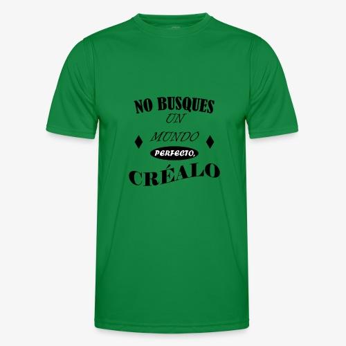 NO BUSQUES UN MUNDO PERFECTO, CRÉALO - Camiseta funcional para hombres