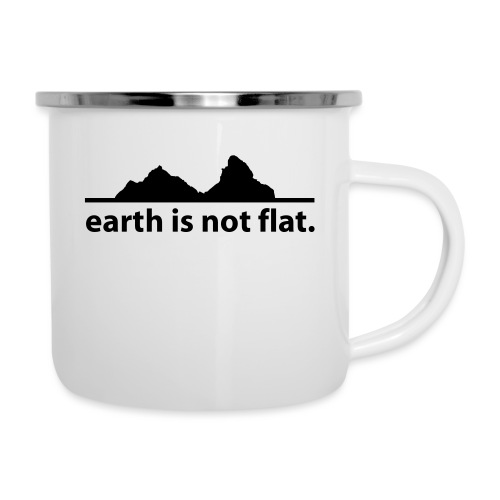 earth is not flat. - Emaille-Tasse