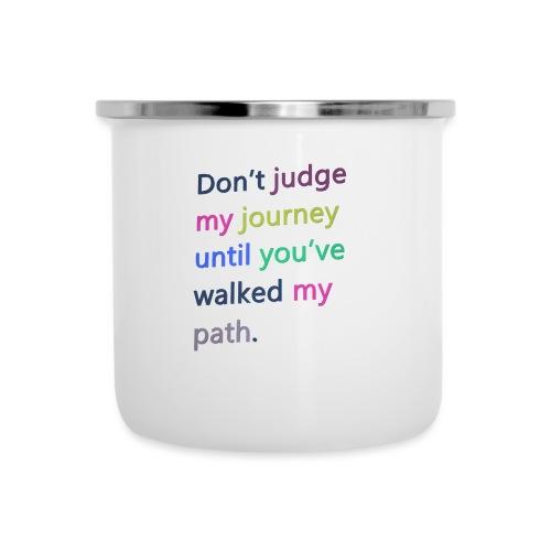 Dont judge my journey until you've walked my path - Camper Mug