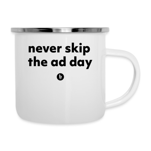 Never skip the ad day - Emaille-Tasse