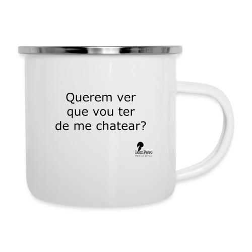 Querem ver que vou ter de me chatear? - Camper Mug