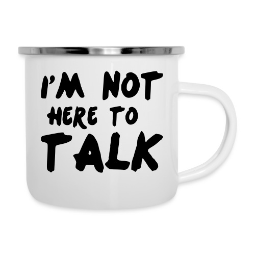 Im Not Here To Talk - Emaille-Tasse