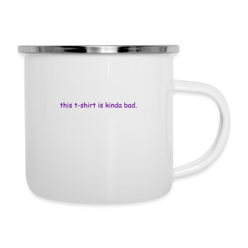 kinda bad t-shirt - Camper Mug