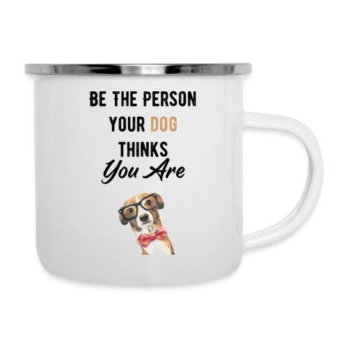 Be The Person Your Dog Thinks You Are - Tasse émaillée