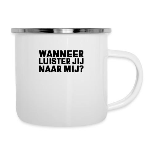 WANNEER LUISTER JIJ NAAR MIJ - Emaille mok