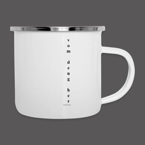 vom deng her - Emaille-Tasse