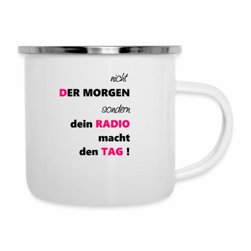 nicht der Morgen macht den Tag sondern dein Radio - Emaille-Tasse