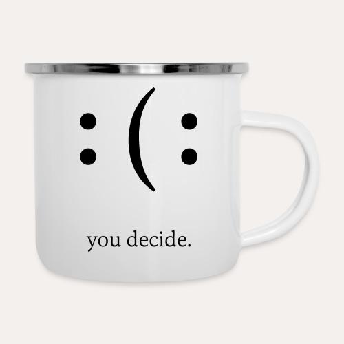 you decide. - Emaille-Tasse