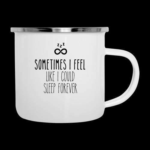 Sometimes I feel like I could sleep forever - Emaille-Tasse