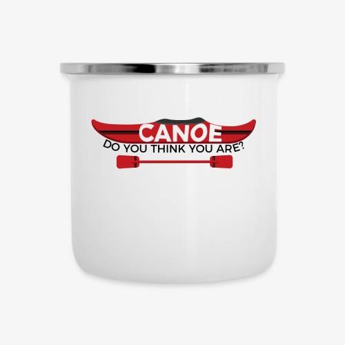 Canoe Do You Think You Are? - Camper Mug