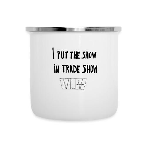 I put the show in trade show - Tasse émaillée