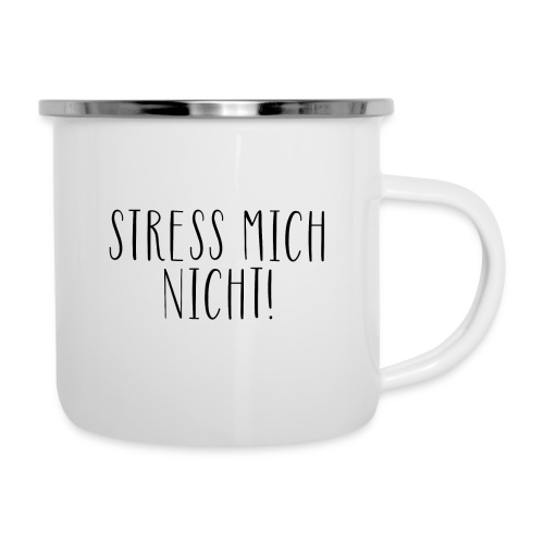Stress mich nicht - Tasse - Emaille-Tasse