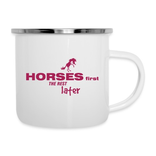 HORSES FIRST THE REST LATER - Emaille-Tasse