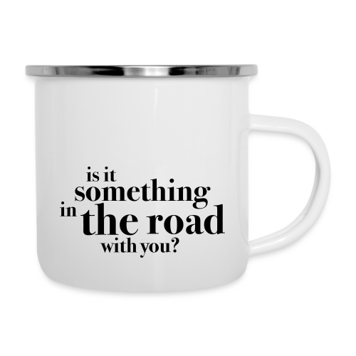 Somethingintheroadwithyou? - Emaljekopp
