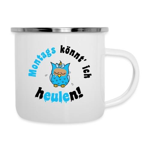montags könnt ich heulen - eule blau - Emaille-Tasse