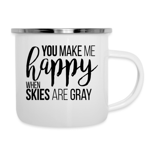 You make me happy when skies are gray - Emaille-Tasse