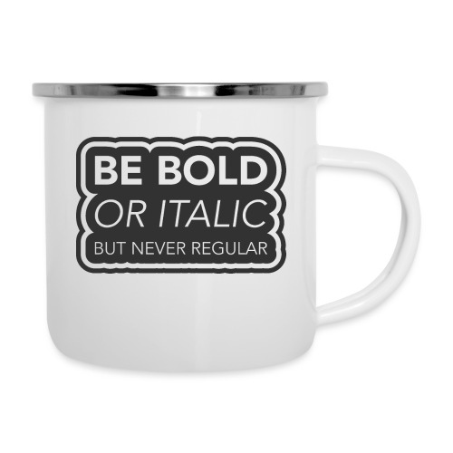 Be bold, or italic but never regular - Emaille mok