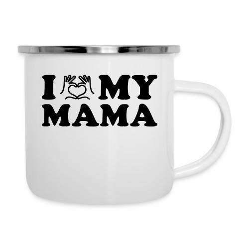 i love my mama - Emaille-Tasse