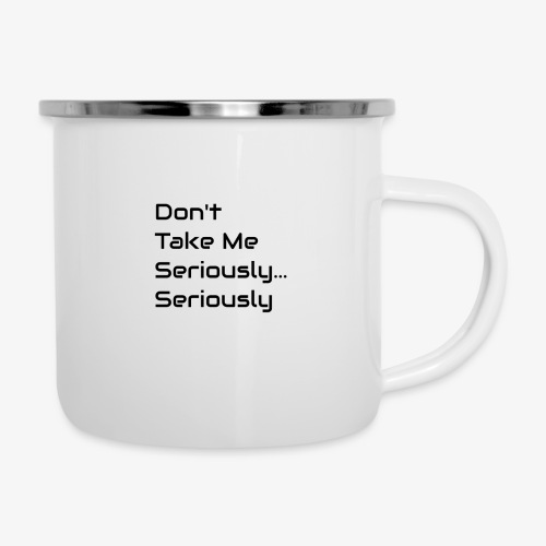 Don't Take Me Seriously... - Camper Mug