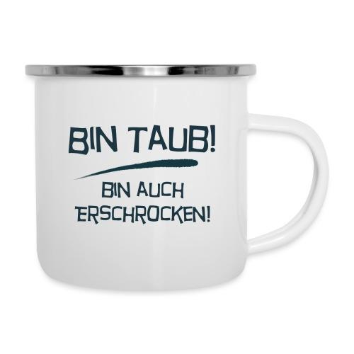 Bin taub, bin auch erschrocken - Emaille-Tasse
