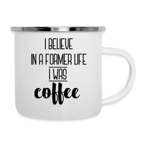 I Believe in a former life I was coffee - Taza esmaltada